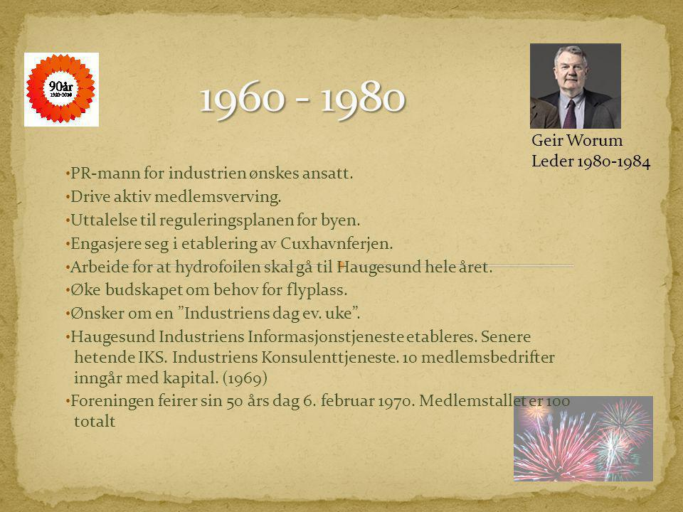 1960 - 1980 Geir Worum. Leder 1980-1984. PR-mann for industrien ønskes ansatt. Drive aktiv medlemsverving.