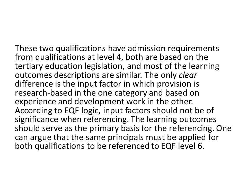 These two qualifications have admission requirements from qualifications at level 4, both are based on the tertiary education legislation, and most of the learning outcomes descriptions are similar.