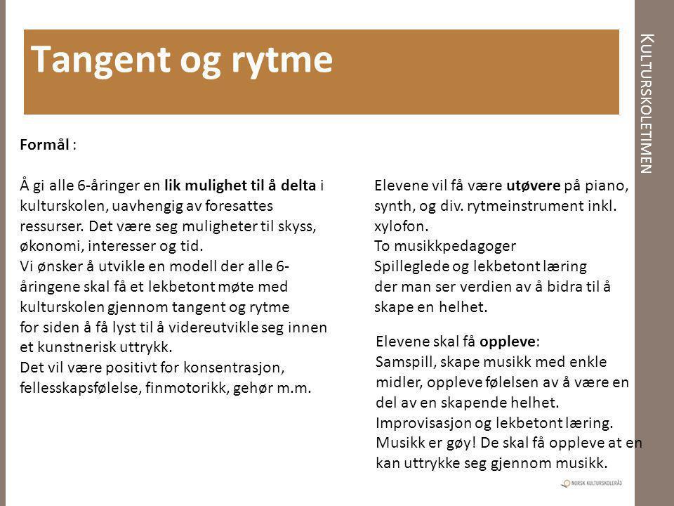 Tangent og rytme Kulturskoletimen Formål :
