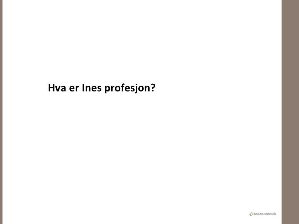 Hva er Ines profesjon Profesjon: ingen enighet, lærer eller musiker
