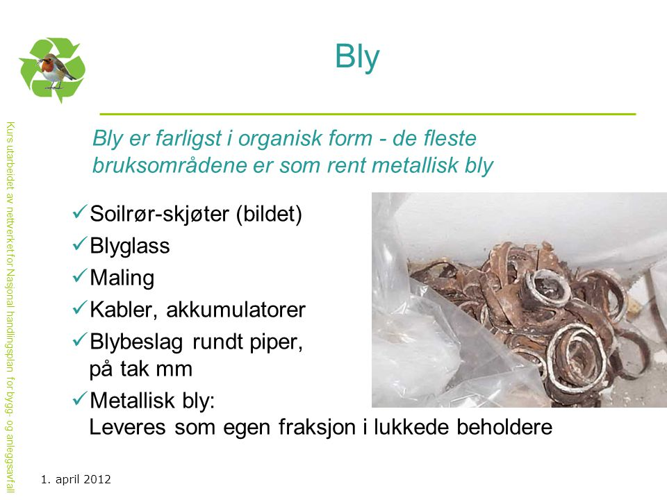 Bly Bly er farligst i organisk form - de fleste bruksområdene er som rent metallisk bly. Soilrør-skjøter (bildet)