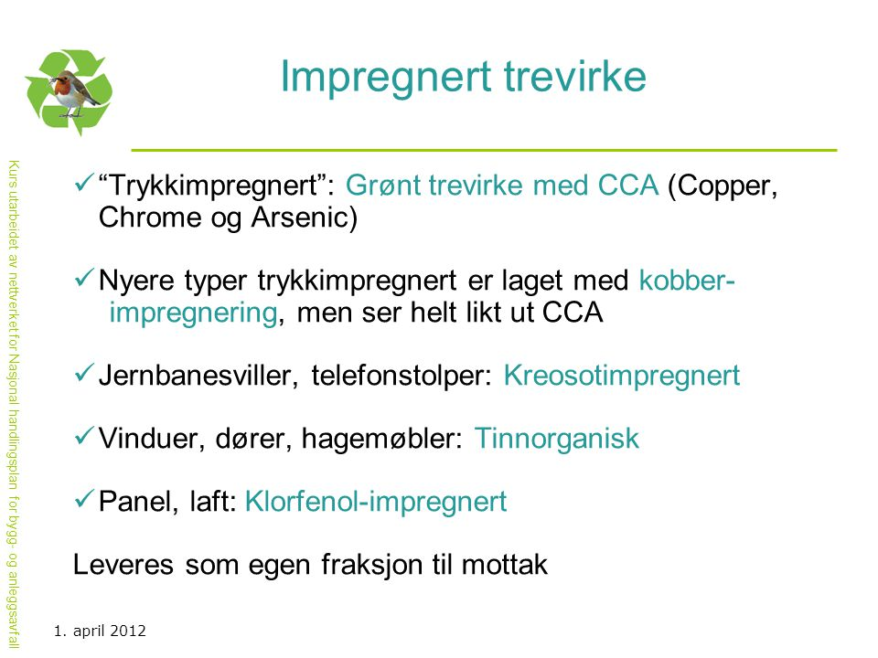 Impregnert trevirke Trykkimpregnert : Grønt trevirke med CCA (Copper, Chrome og Arsenic)