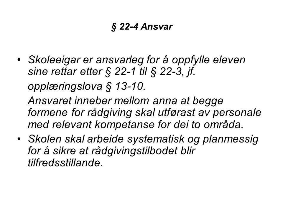 § 22-4 Ansvar Skoleeigar er ansvarleg for å oppfylle eleven sine rettar etter § 22-1 til § 22-3, jf.