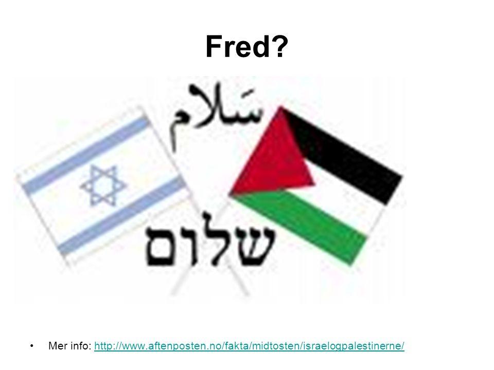 Fred Mer info: http://www.aftenposten.no/fakta/midtosten/israelogpalestinerne/
