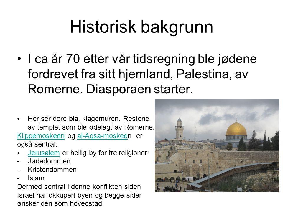 Historisk bakgrunn I ca år 70 etter vår tidsregning ble jødene fordrevet fra sitt hjemland, Palestina, av Romerne. Diasporaen starter.