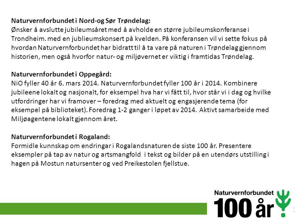 Naturvernforbundet i Nord-og Sør Trøndelag: Ønsker å avslutte jubileumsåret med å avholde en større jubileumskonferanse i Trondheim. med en jublieumskonsert på kvelden. På konferansen vil vi sette fokus på hvordan Naturvernforbundet har bidratt til å ta vare på naturen i Trøndelag gjennom historien, men også hvorfor natur- og miljøvernet er viktig i framtidas Trøndelag.