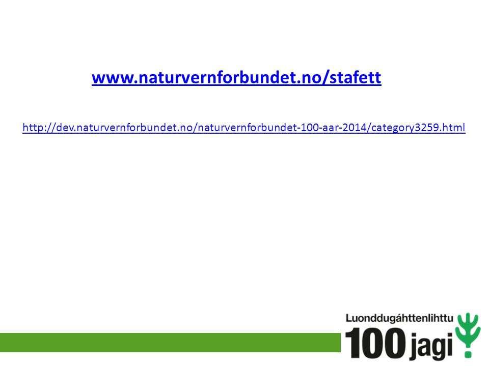 www.naturvernforbundet.no/stafett http://dev.naturvernforbundet.no/naturvernforbundet-100-aar-2014/category3259.html.
