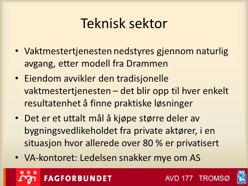 Teknisk sektor Vaktmestertjenesten nedstyres gjennom naturlig avgang, etter modell fra Drammen.