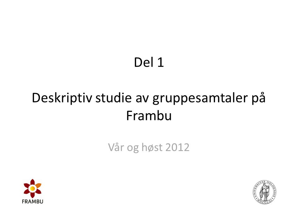 Del 1 Deskriptiv studie av gruppesamtaler på Frambu Vår og høst 2012