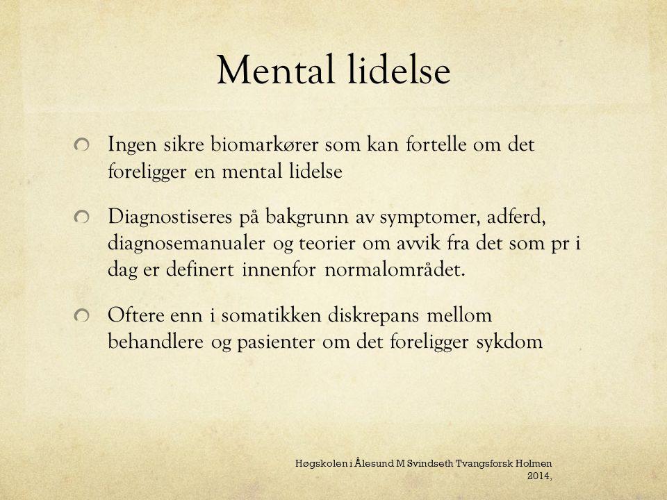 Mental lidelse Ingen sikre biomarkører som kan fortelle om det foreligger en mental lidelse.