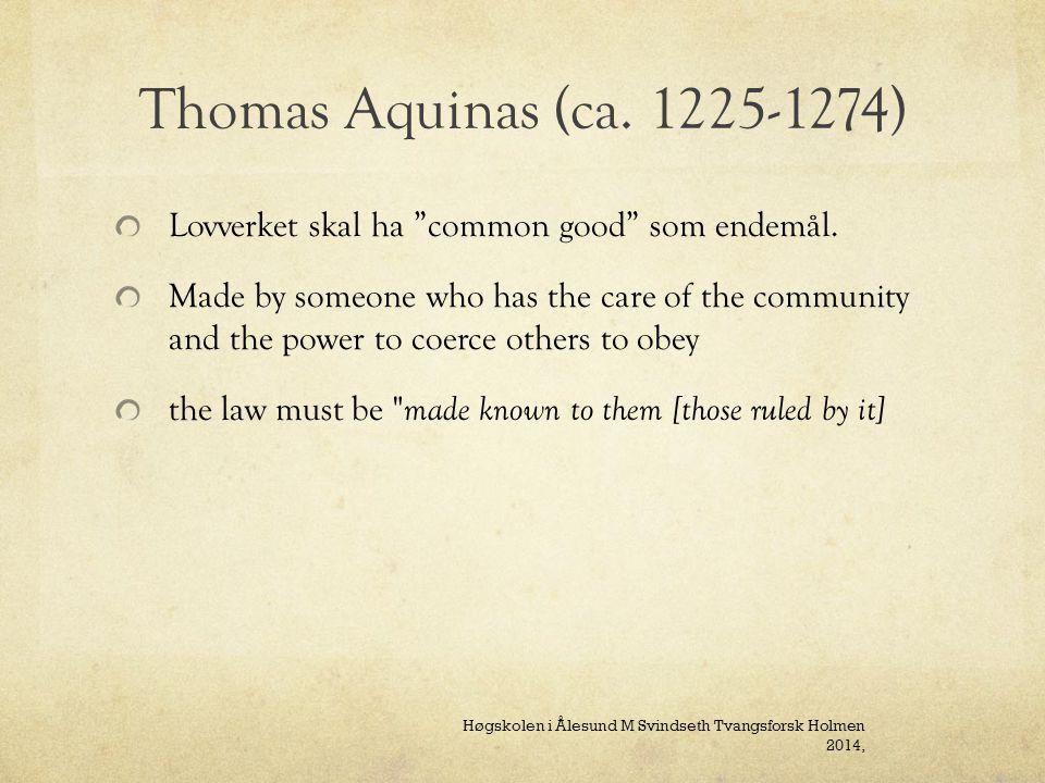 Thomas Aquinas (ca. 1225-1274) Lovverket skal ha common good som endemål.