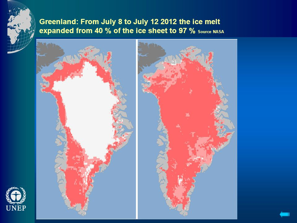 Greenland: From July 8 to July 12 2012 the ice melt expanded from 40 % of the ice sheet to 97 % Source NASA