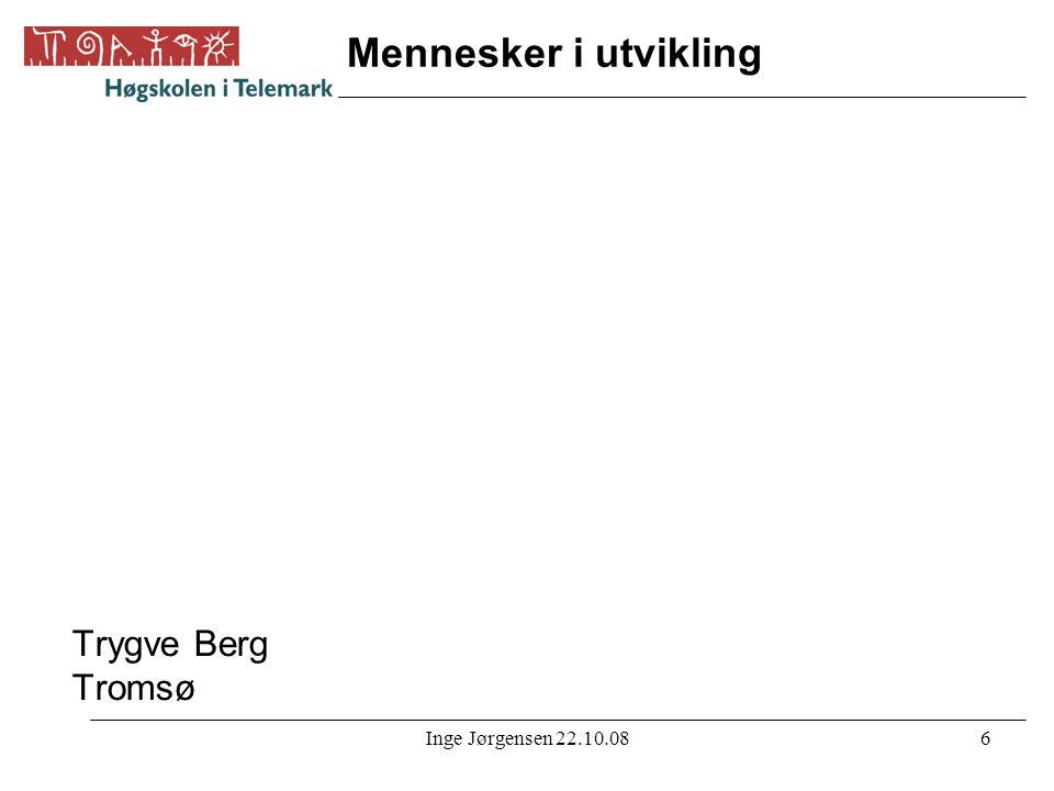 Mennesker i utvikling Trygve Berg Tromsø Inge Jørgensen 22.10.08