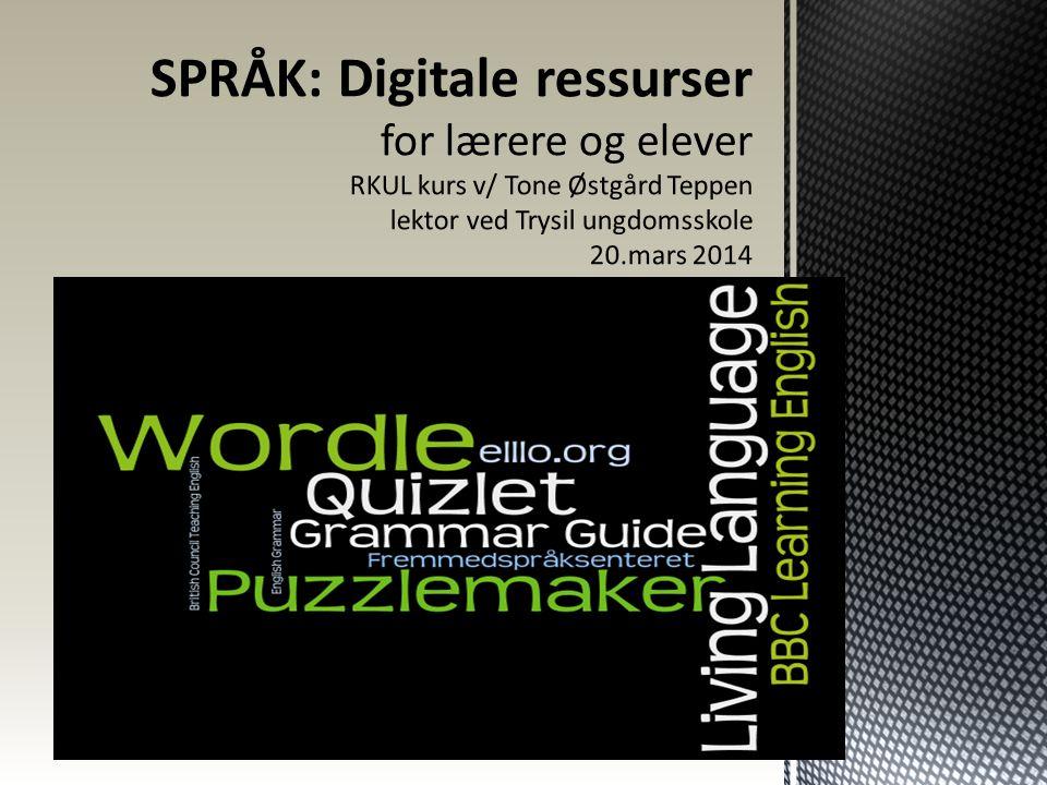 SPRÅK: Digitale ressurser for lærere og elever RKUL kurs v/ Tone Østgård Teppen lektor ved Trysil ungdomsskole 20.mars 2014