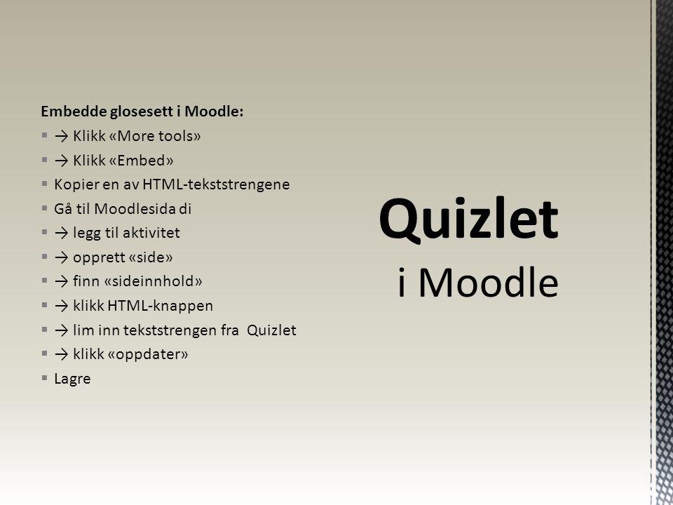 Quizlet i Moodle Embedde glosesett i Moodle: → Klikk «More tools»