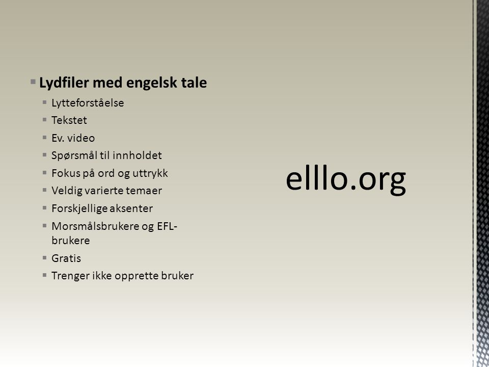 elllo.org Lydfiler med engelsk tale Lytteforståelse Tekstet Ev. video