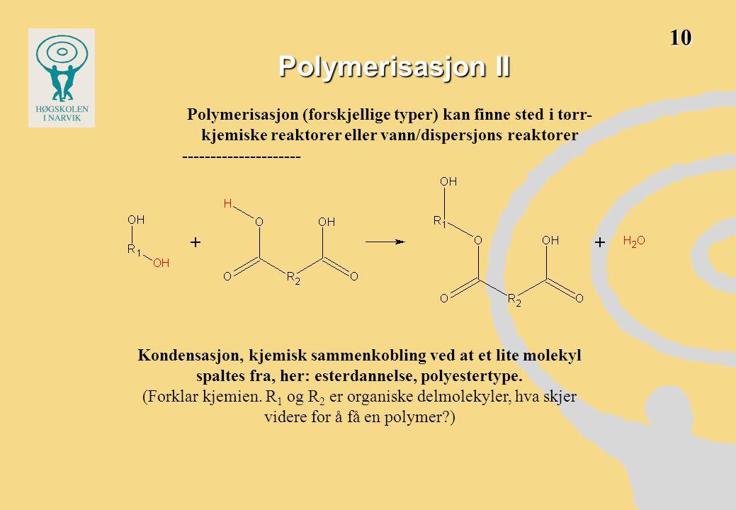 10 Polymerisasjon II. Polymerisasjon (forskjellige typer) kan finne sted i tørr-kjemiske reaktorer eller vann/dispersjons reaktorer.
