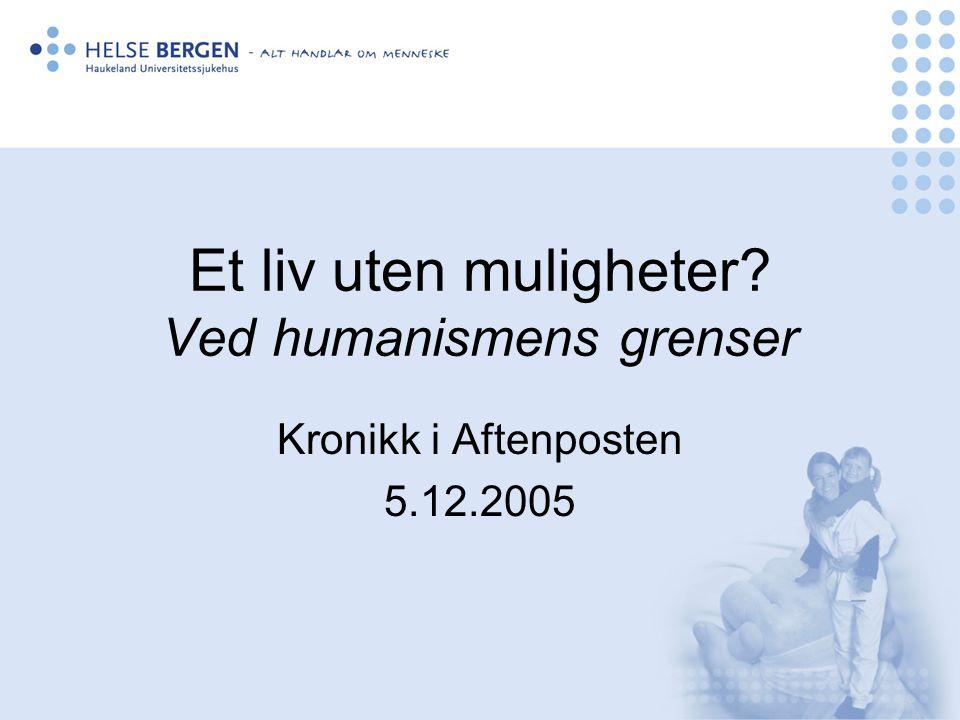 Et liv uten muligheter Ved humanismens grenser