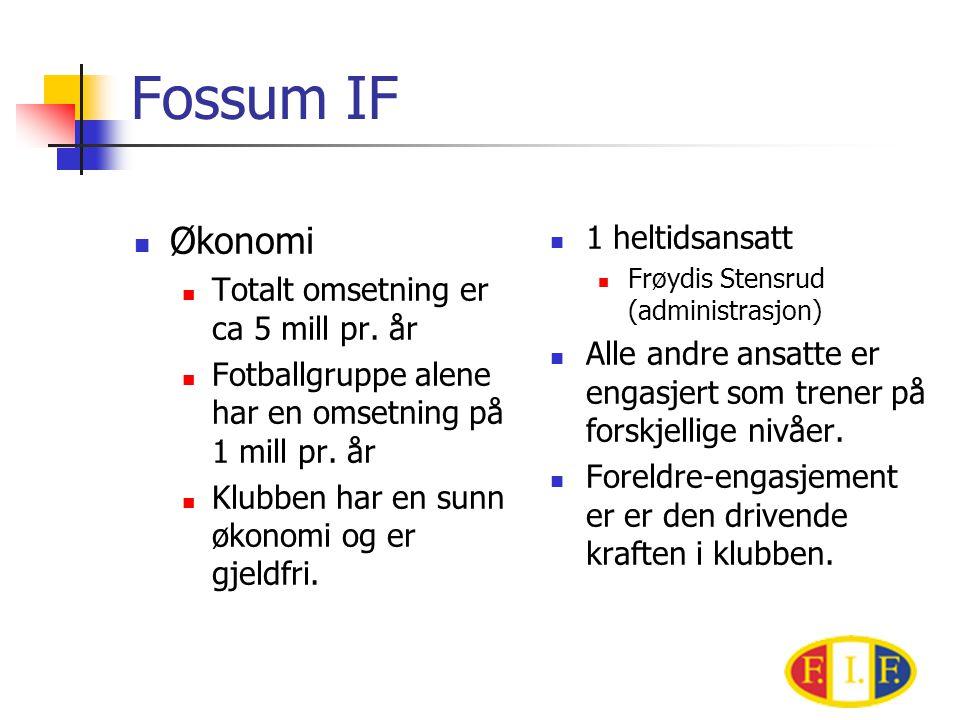 Fossum IF Økonomi 1 heltidsansatt Totalt omsetning er ca 5 mill pr. år