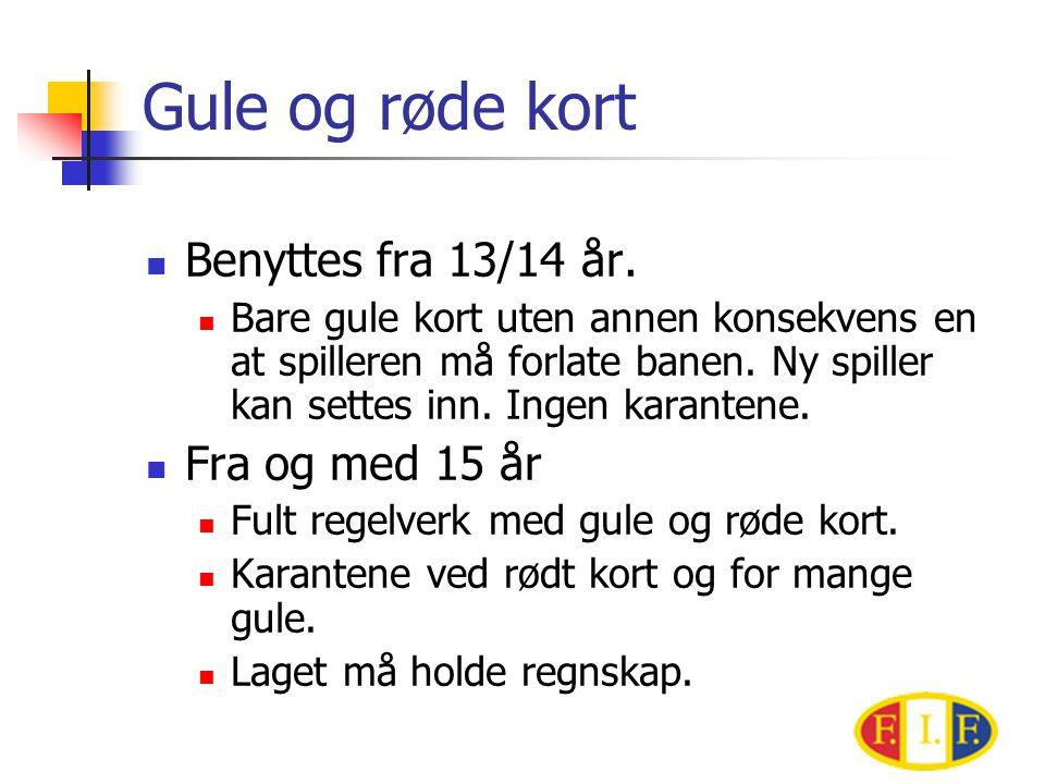 Gule og røde kort Benyttes fra 13/14 år. Fra og med 15 år