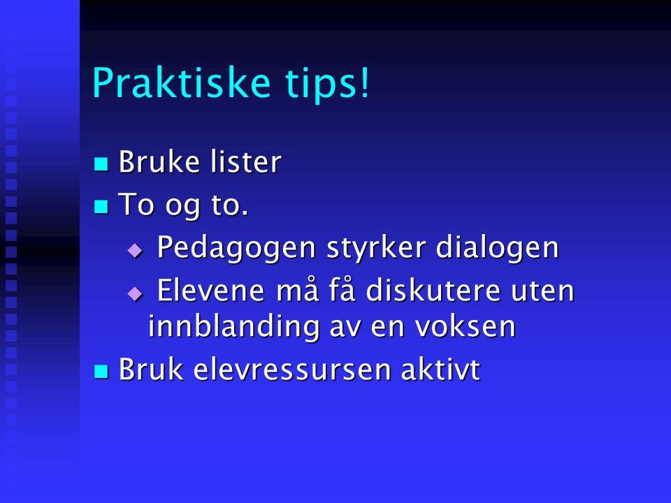 Praktiske tips! Bruke lister To og to. Pedagogen styrker dialogen