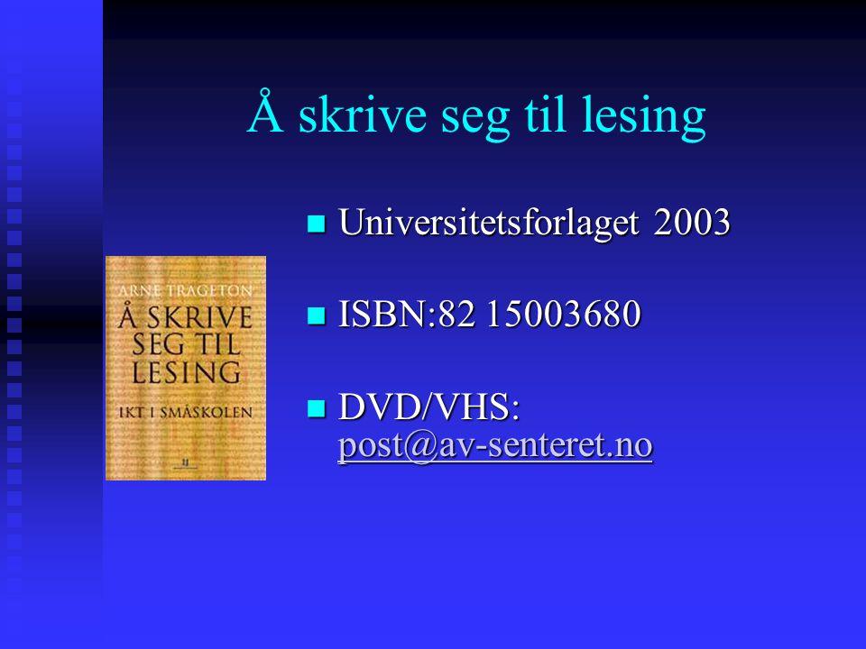 Å skrive seg til lesing Universitetsforlaget 2003 ISBN:82 15003680