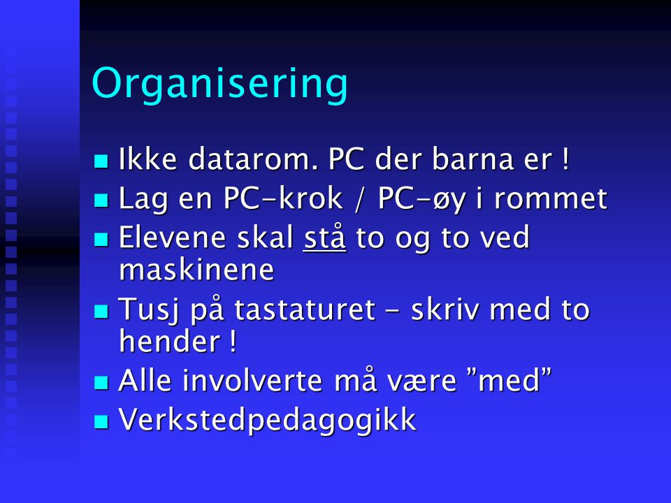 Organisering Ikke datarom. PC der barna er !