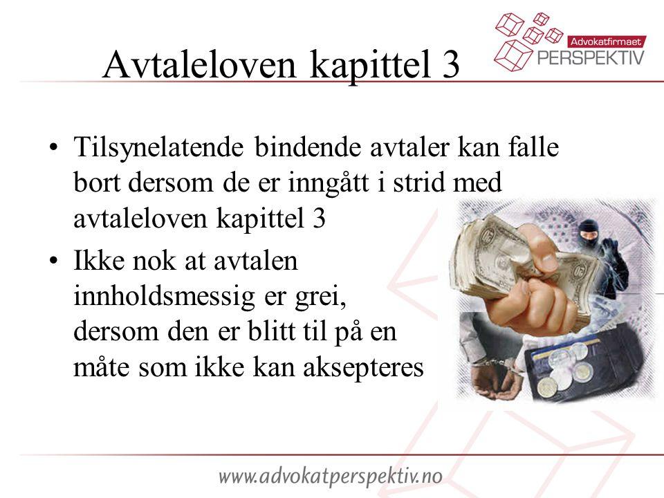 Avtaleloven kapittel 3 Tilsynelatende bindende avtaler kan falle bort dersom de er inngått i strid med avtaleloven kapittel 3.
