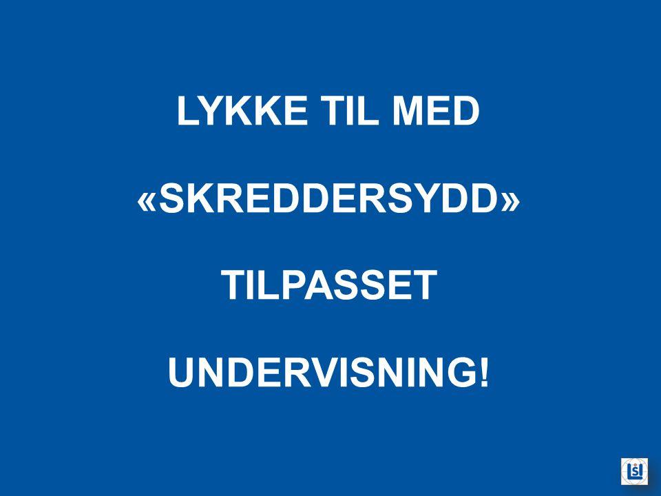 LYKKE TIL MED «SKREDDERSYDD» TILPASSET UNDERVISNING!