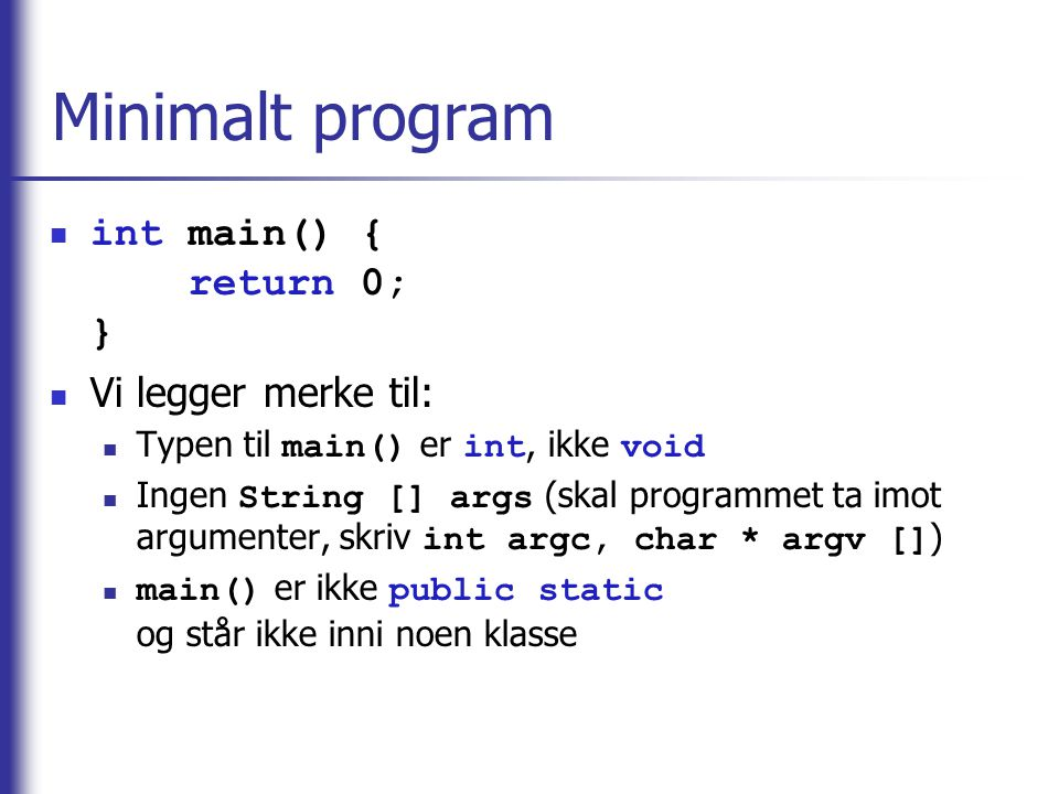 Minimalt program int main() { return 0; } Vi legger merke til: