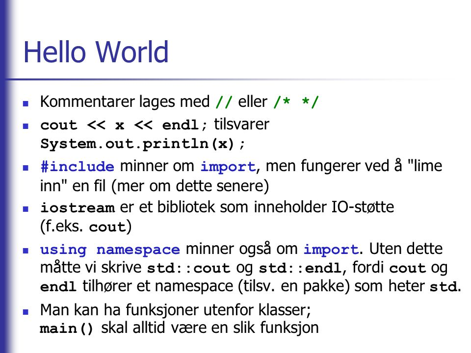 Hello World Kommentarer lages med // eller /* */