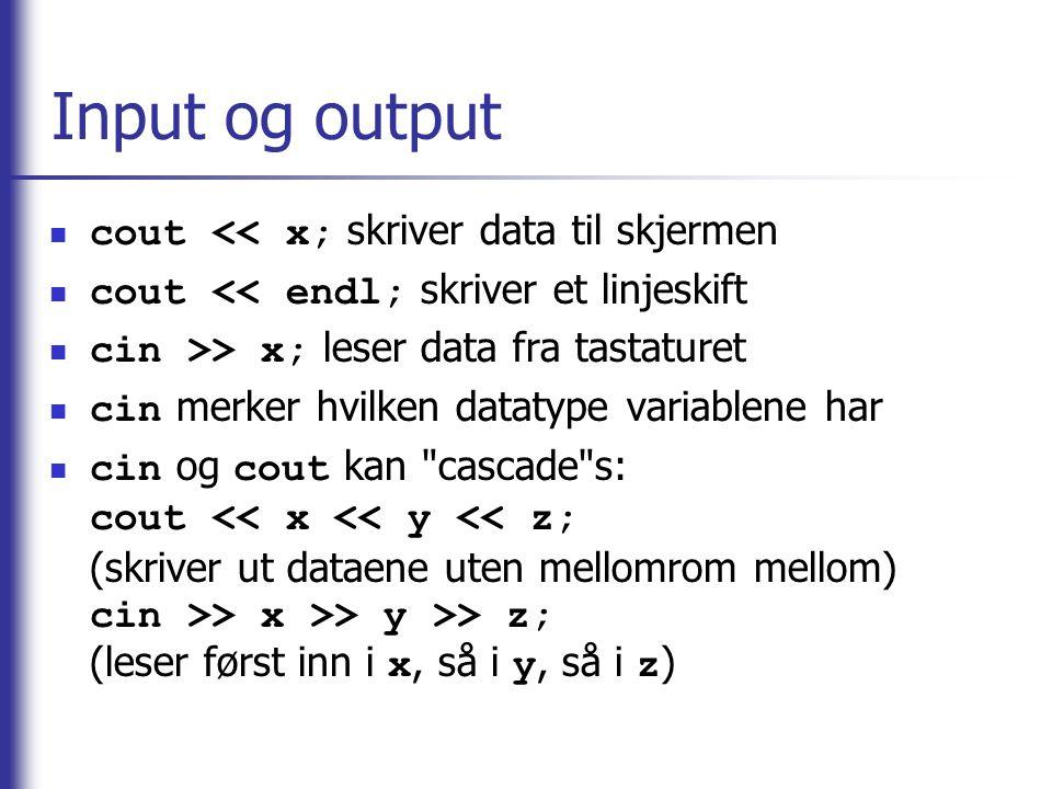 Input og output cout << x; skriver data til skjermen