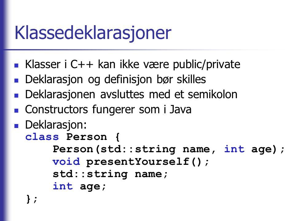 Klassedeklarasjoner Klasser i C++ kan ikke være public/private