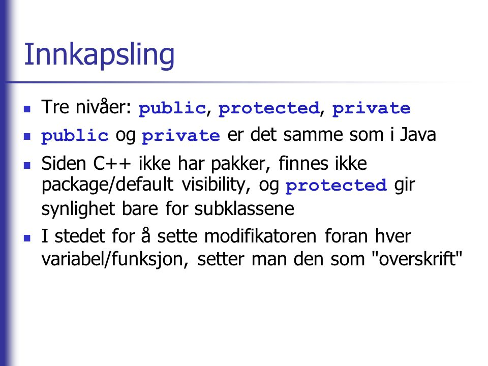 Innkapsling Tre nivåer: public, protected, private