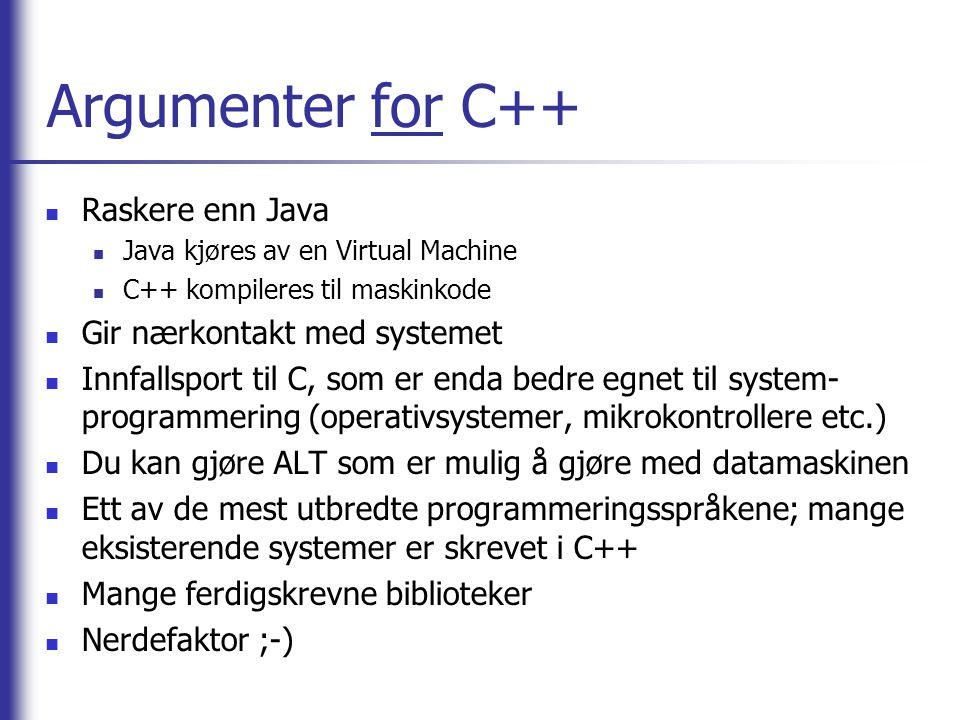 Argumenter for C++ Raskere enn Java Gir nærkontakt med systemet