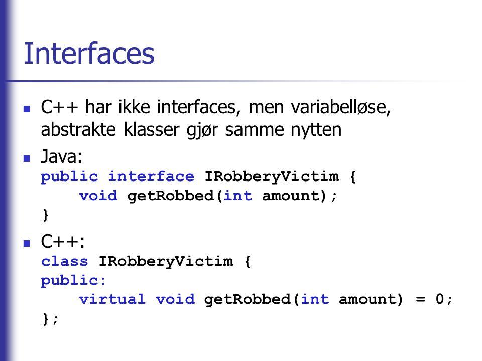 Interfaces C++ har ikke interfaces, men variabelløse, abstrakte klasser gjør samme nytten.