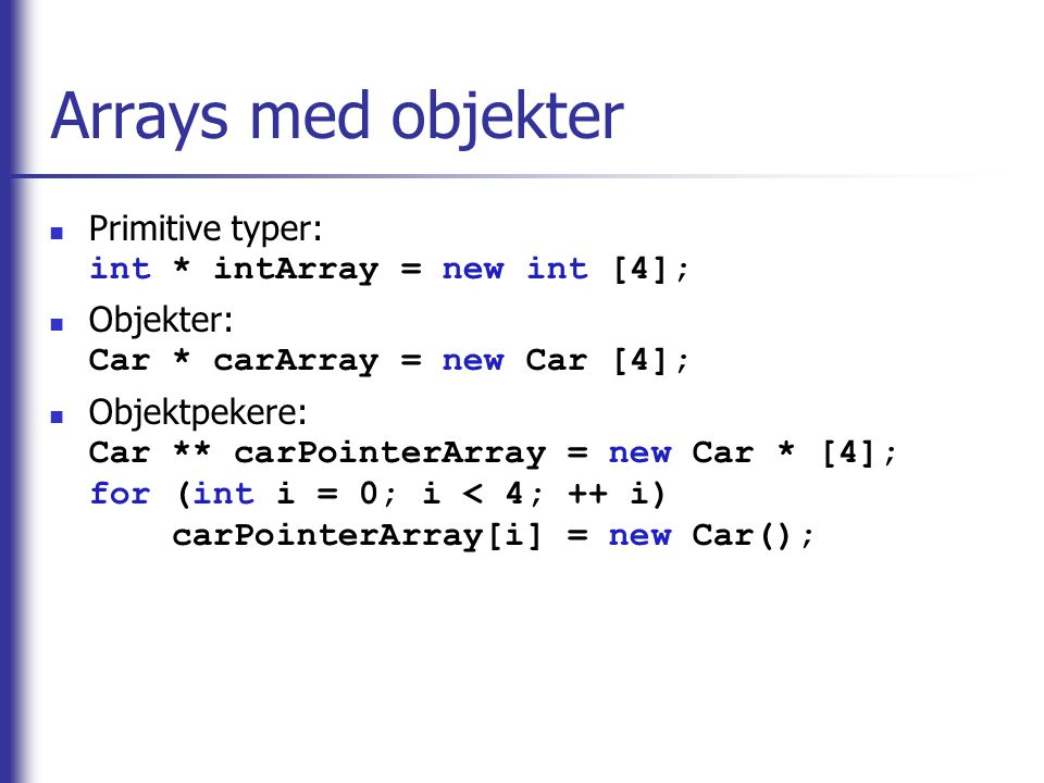 Arrays med objekter Primitive typer: int * intArray = new int [4];