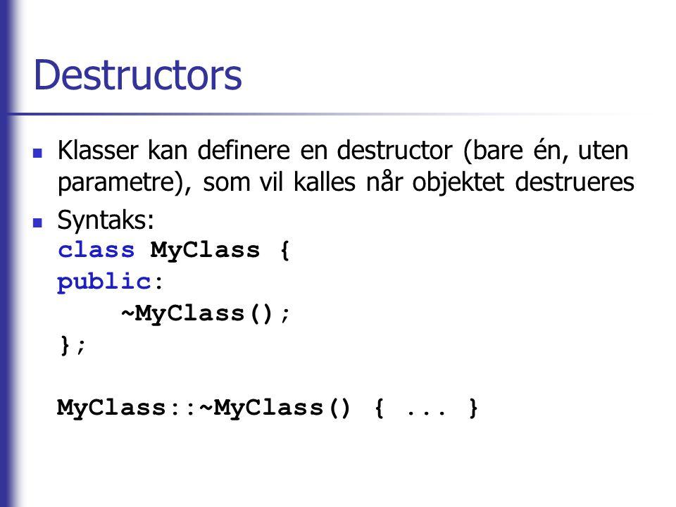 Destructors Klasser kan definere en destructor (bare én, uten parametre), som vil kalles når objektet destrueres.