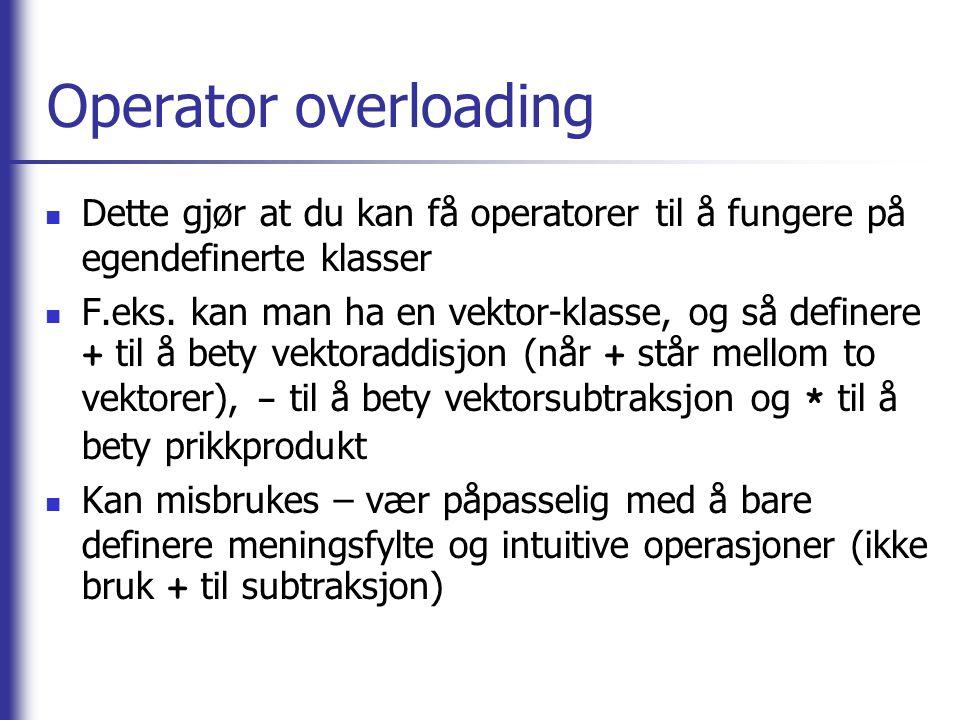 Operator overloading Dette gjør at du kan få operatorer til å fungere på egendefinerte klasser.