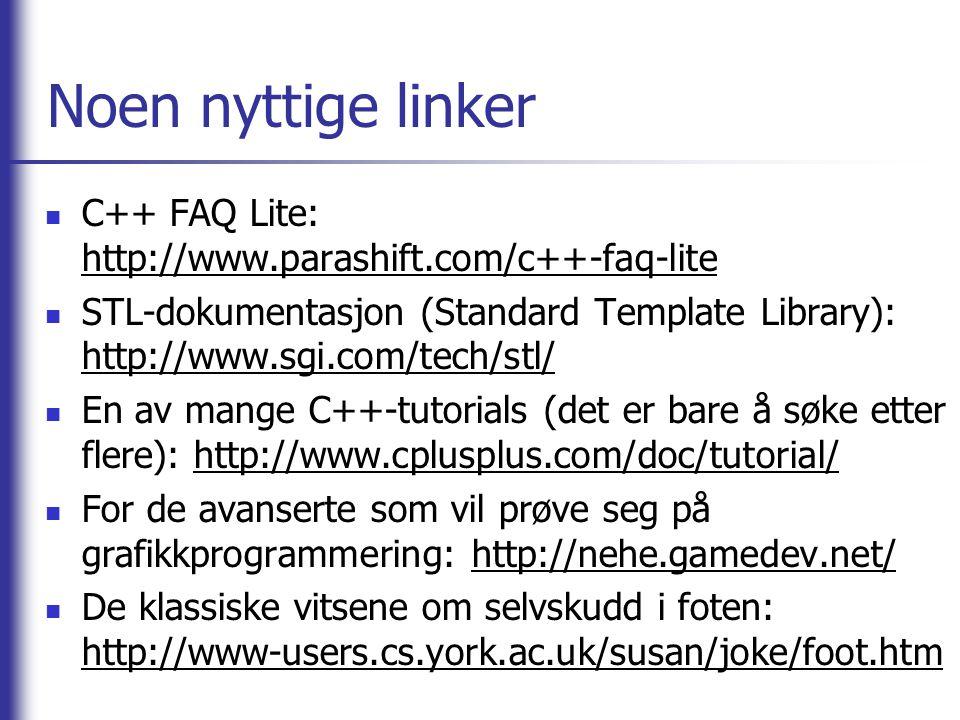 Noen nyttige linker C++ FAQ Lite: http://www.parashift.com/c++-faq-lite.