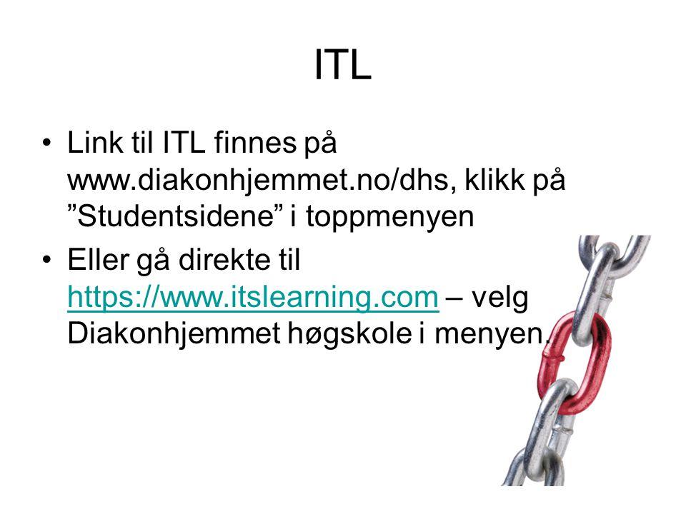 ITL Link til ITL finnes på www.diakonhjemmet.no/dhs, klikk på Studentsidene i toppmenyen.