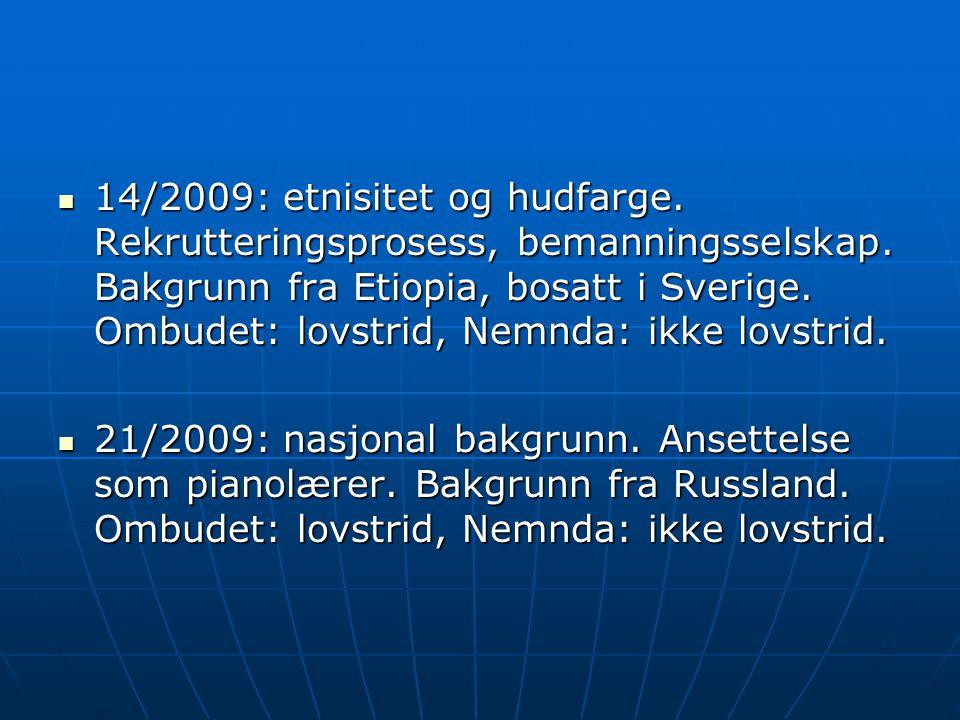 14/2009: etnisitet og hudfarge. Rekrutteringsprosess, bemanningsselskap. Bakgrunn fra Etiopia, bosatt i Sverige. Ombudet: lovstrid, Nemnda: ikke lovstrid.