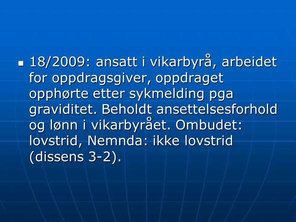 18/2009: ansatt i vikarbyrå, arbeidet for oppdragsgiver, oppdraget opphørte etter sykmelding pga graviditet.