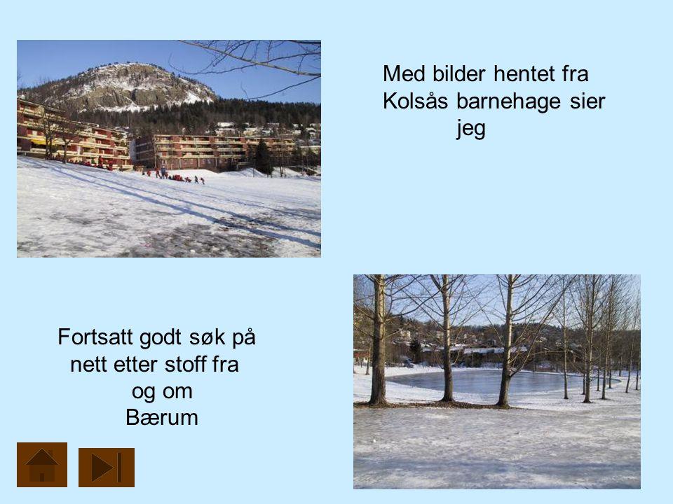 Med bilder hentet fra Kolsås barnehage sier jeg