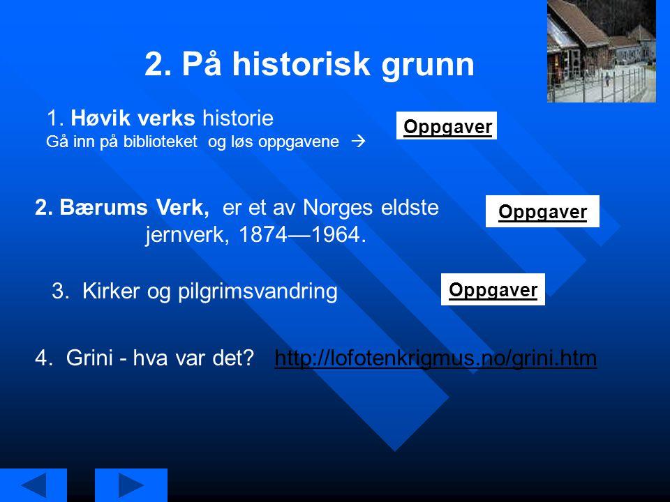 2. På historisk grunn 1. Høvik verks historie Gå inn på biblioteket og løs oppgavene  Oppgaver.