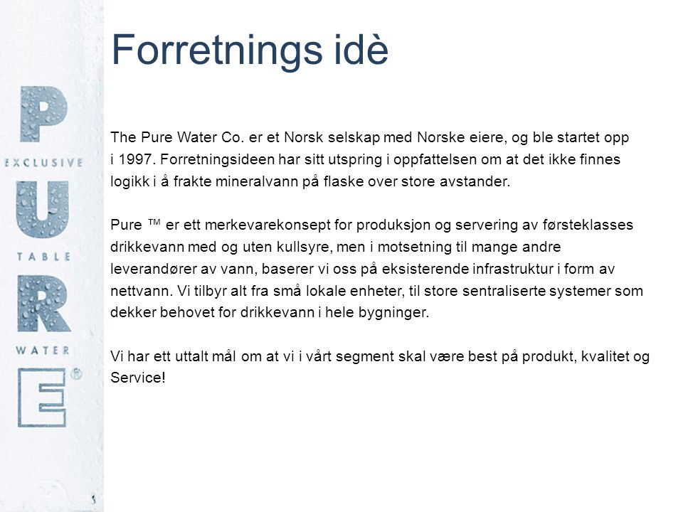 Forretnings idè The Pure Water Co. er et Norsk selskap med Norske eiere, og ble startet opp.