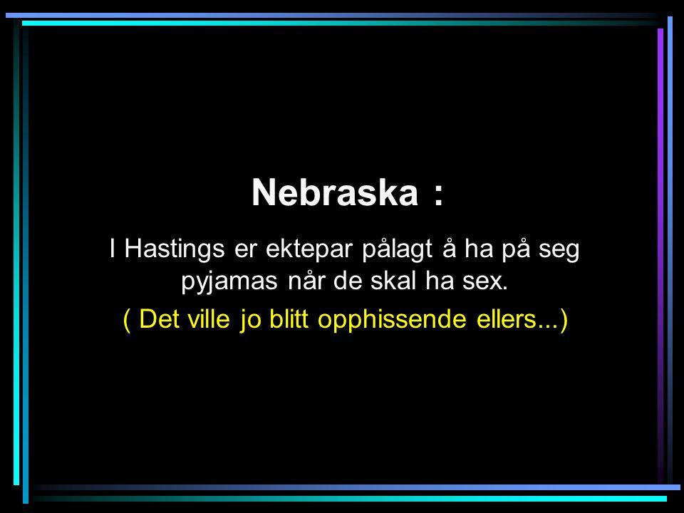 Nebraska : I Hastings er ektepar pålagt å ha på seg pyjamas når de skal ha sex.