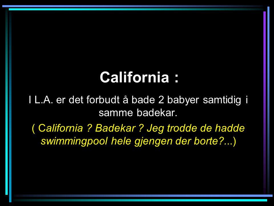 I L.A. er det forbudt å bade 2 babyer samtidig i samme badekar.