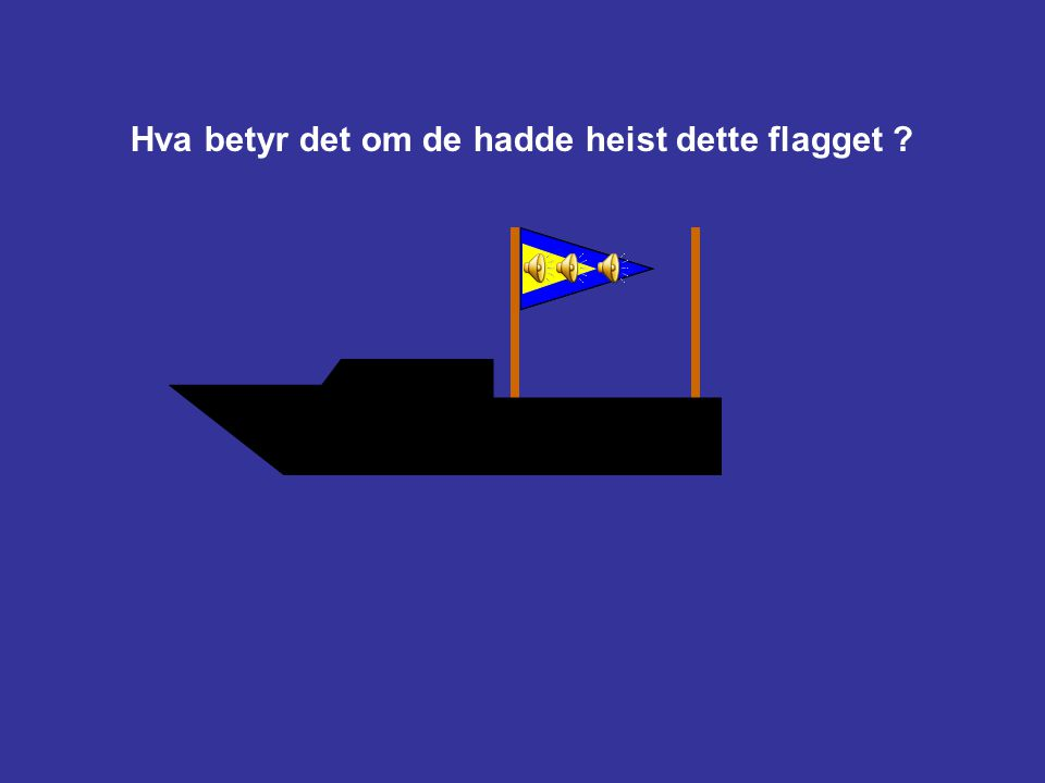 Hva betyr det om de hadde heist dette flagget