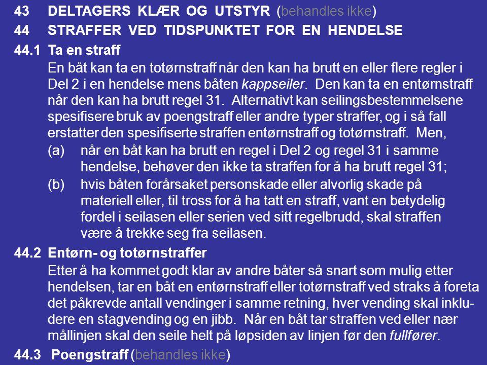 43 DELTAGERS KLÆR OG UTSTYR (behandles ikke)